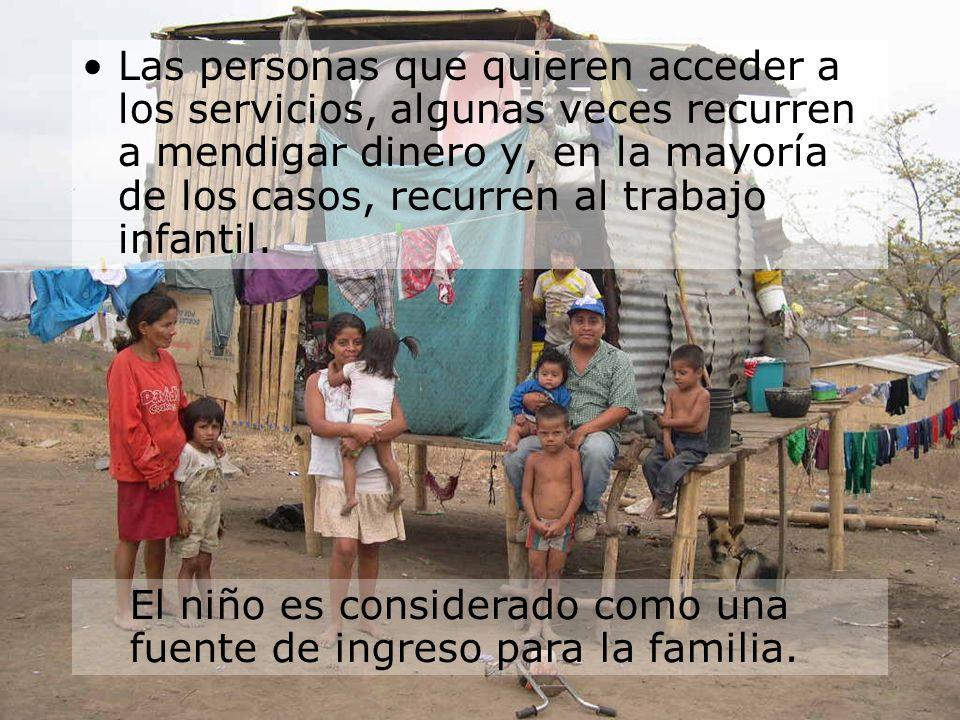 Las personas que quieren acceder a los servicios, algunas veces recurren a mendigar dinero y, en la mayoría de los casos, recurren al trabajo infantil