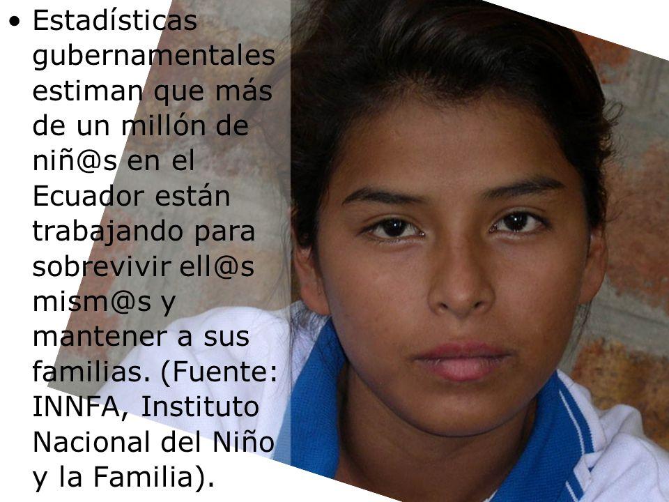 Estadísticas gubernamentales estiman que más de un millón de niñ@s en el Ecuador están trabajando para sobrevivir ell@s mism@s y mantener a sus famili