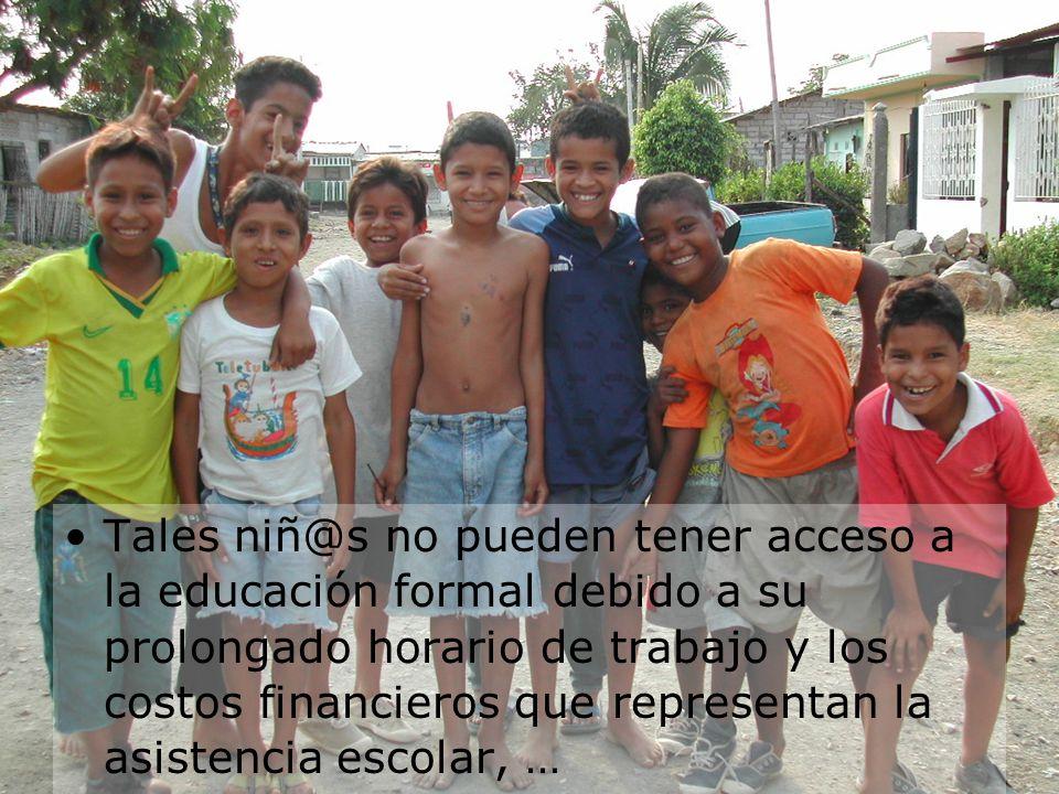 Tales niñ@s no pueden tener acceso a la educación formal debido a su prolongado horario de trabajo y los costos financieros que representan la asisten