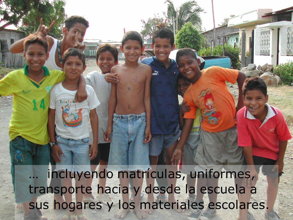 … incluyendo matrículas, uniformes, transporte hacia y desde la escuela a sus hogares y los materiales escolares.