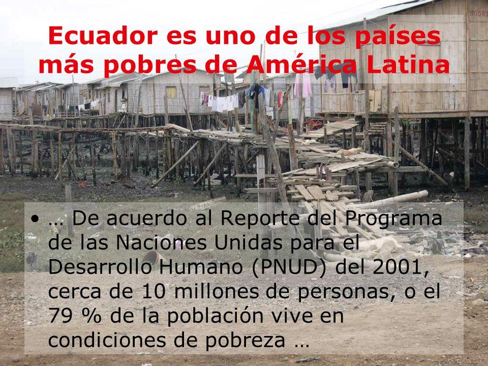 Ecuador es uno de los países más pobres de América Latina … De acuerdo al Reporte del Programa de las Naciones Unidas para el Desarrollo Humano (PNUD)