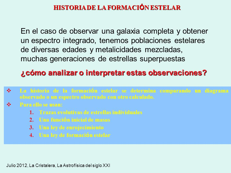Julio 2012, La Cristalera, La Astrofísica del siglo XXI HISTORIA DE LA FORMACI Ó N ESTELAR La historia de la formaci ó n estelar se determina comparan