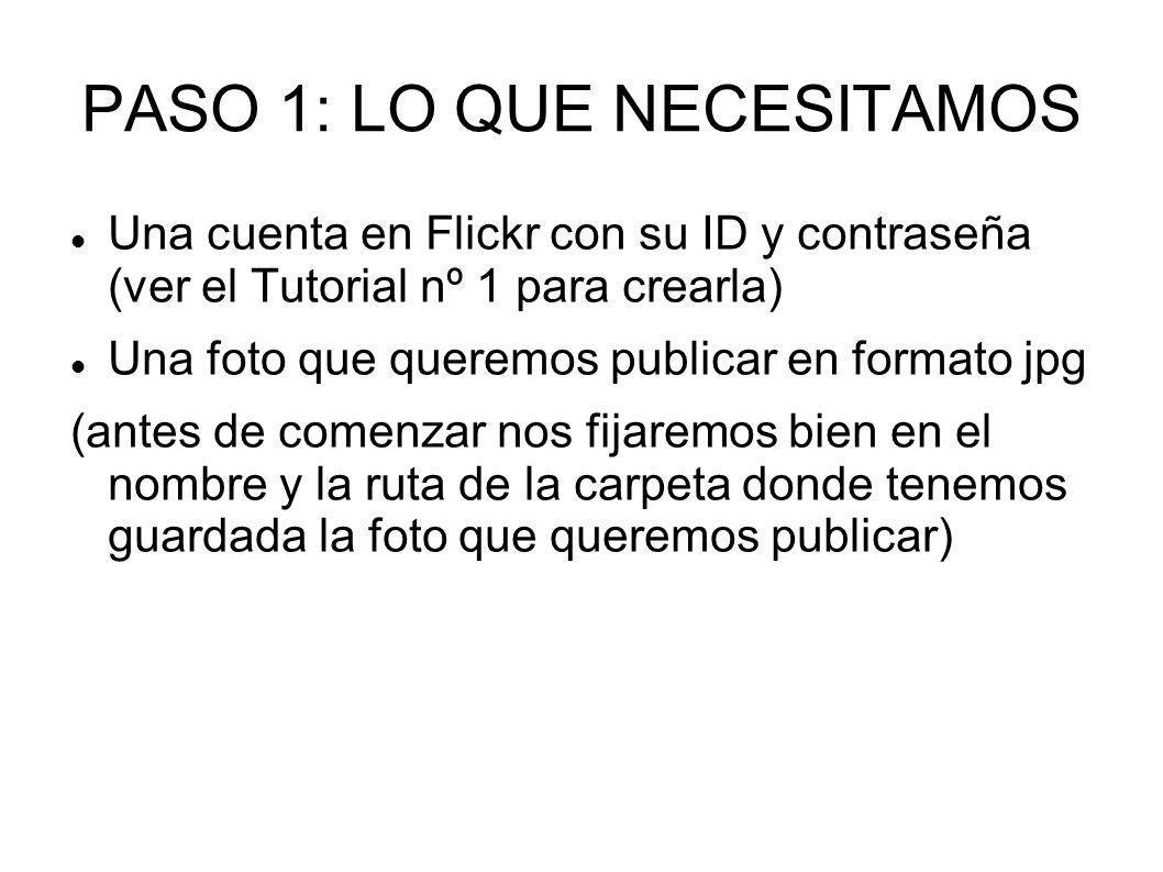 PASO 1: LO QUE NECESITAMOS Una cuenta en Flickr con su ID y contraseña (ver el Tutorial nº 1 para crearla) Una foto que queremos publicar en formato j