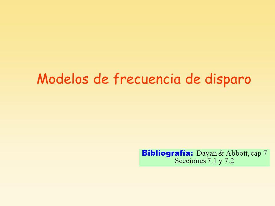 Modelos de frecuencia de disparo Bibliografía: Dayan & Abbott, cap 7 Secciones 7.1 y 7.2