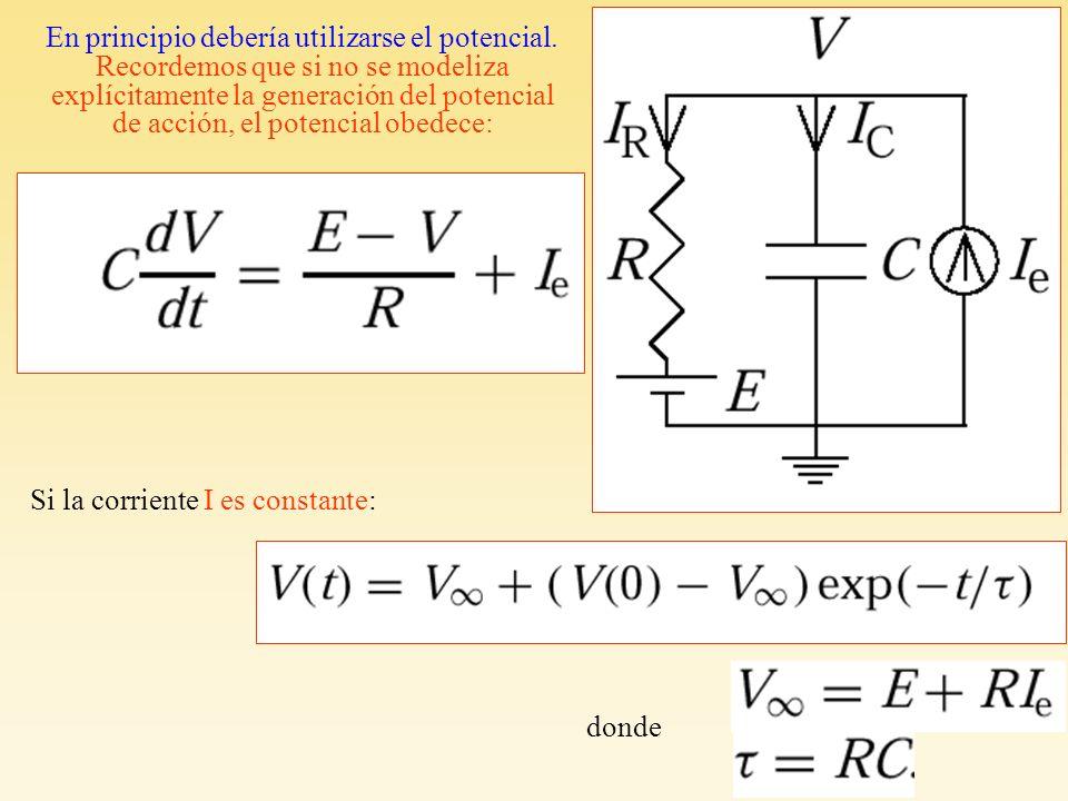 Si la corriente I es constante: donde En principio debería utilizarse el potencial. Recordemos que si no se modeliza explícitamente la generación del