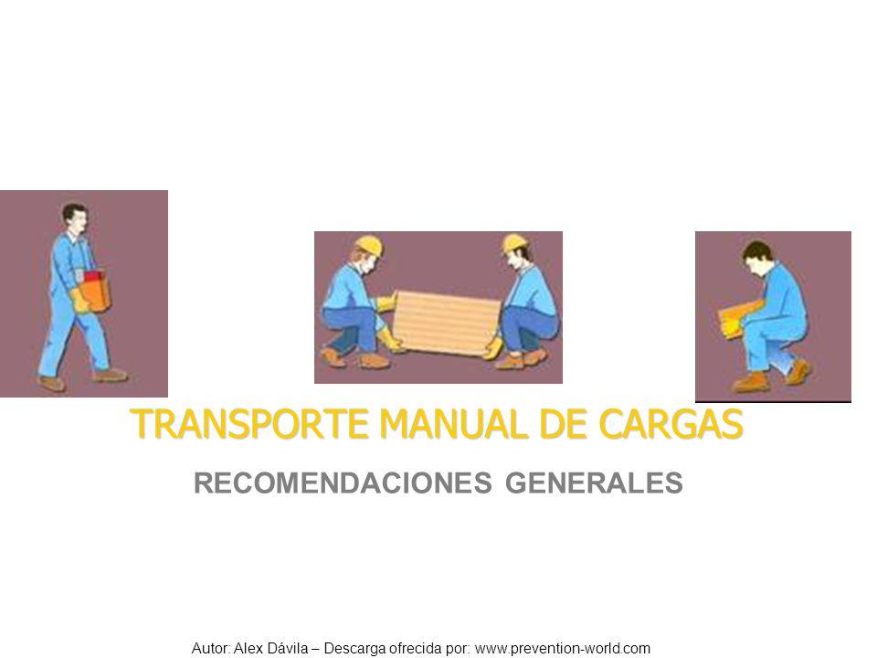 Autor: Alex Dávila – Descarga ofrecida por: www.prevention-world.com Prohibiciones Los trabajadores no podrán manipular en forma manual cargas superiores a 50 kilogramos.