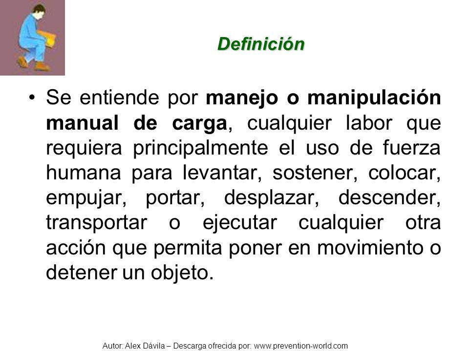 Autor: Alex Dávila – Descarga ofrecida por: www.prevention-world.com Definición Se entiende por manejo o manipulación manual de carga, cualquier labor