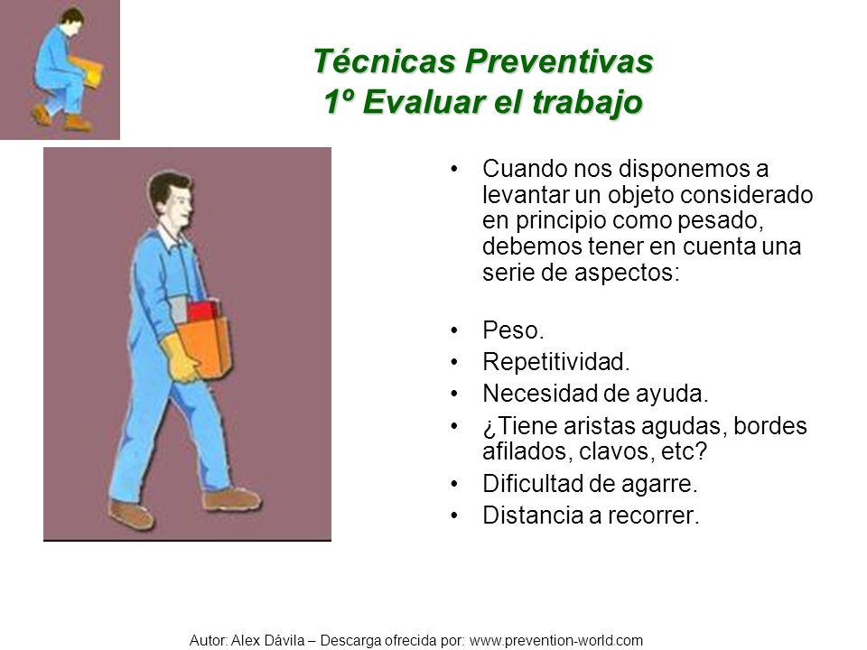Autor: Alex Dávila – Descarga ofrecida por: www.prevention-world.com Técnicas Preventivas 2º Utilizar la técnica correcta de elevación y transporte.