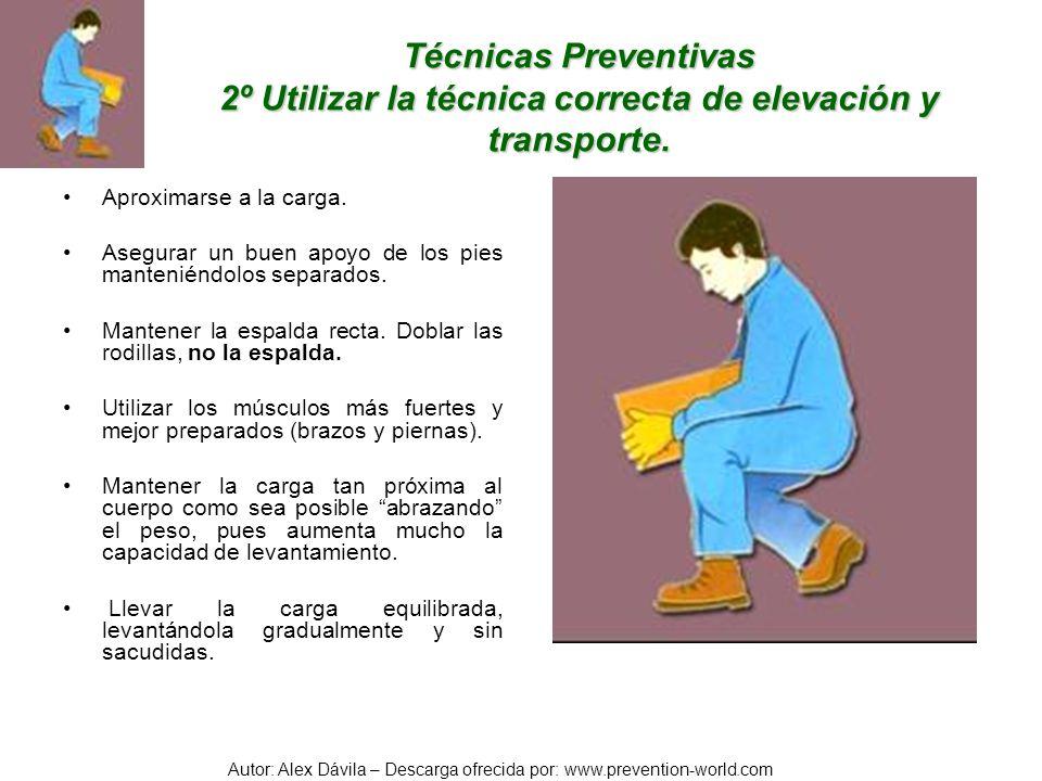 Autor: Alex Dávila – Descarga ofrecida por: www.prevention-world.com Técnicas Preventivas 2º Utilizar la técnica correcta de elevación y transporte. A
