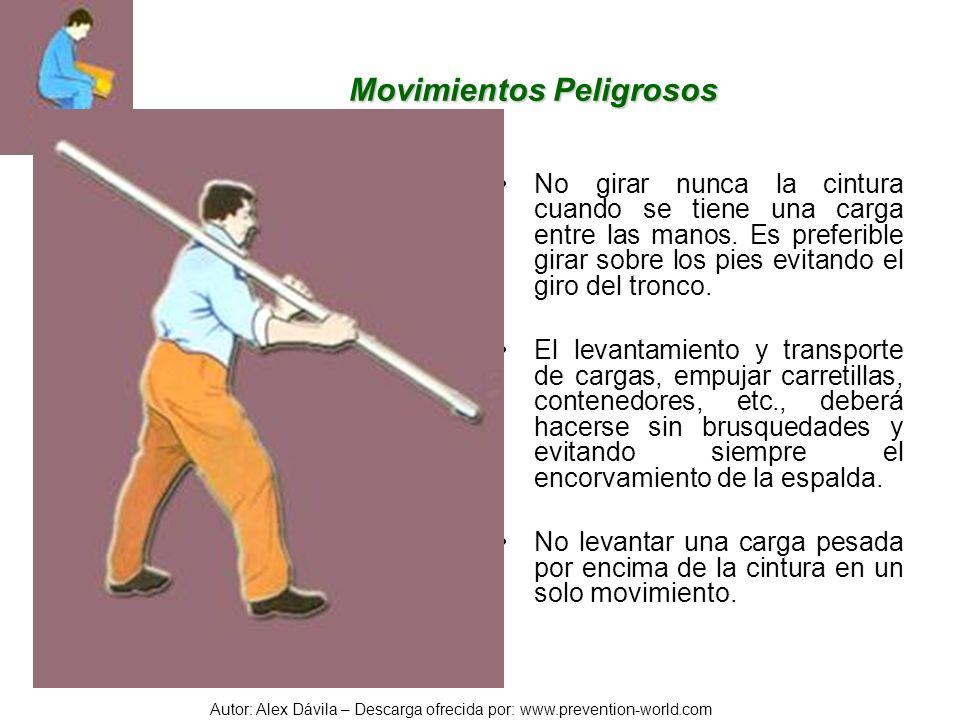 Autor: Alex Dávila – Descarga ofrecida por: www.prevention-world.com Movimientos Peligrosos No girar nunca la cintura cuando se tiene una carga entre
