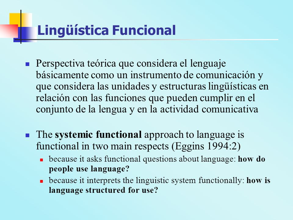 Lingüística Funcional Perspectiva teórica que considera el lenguaje básicamente como un instrumento de comunicación y que considera las unidades y est