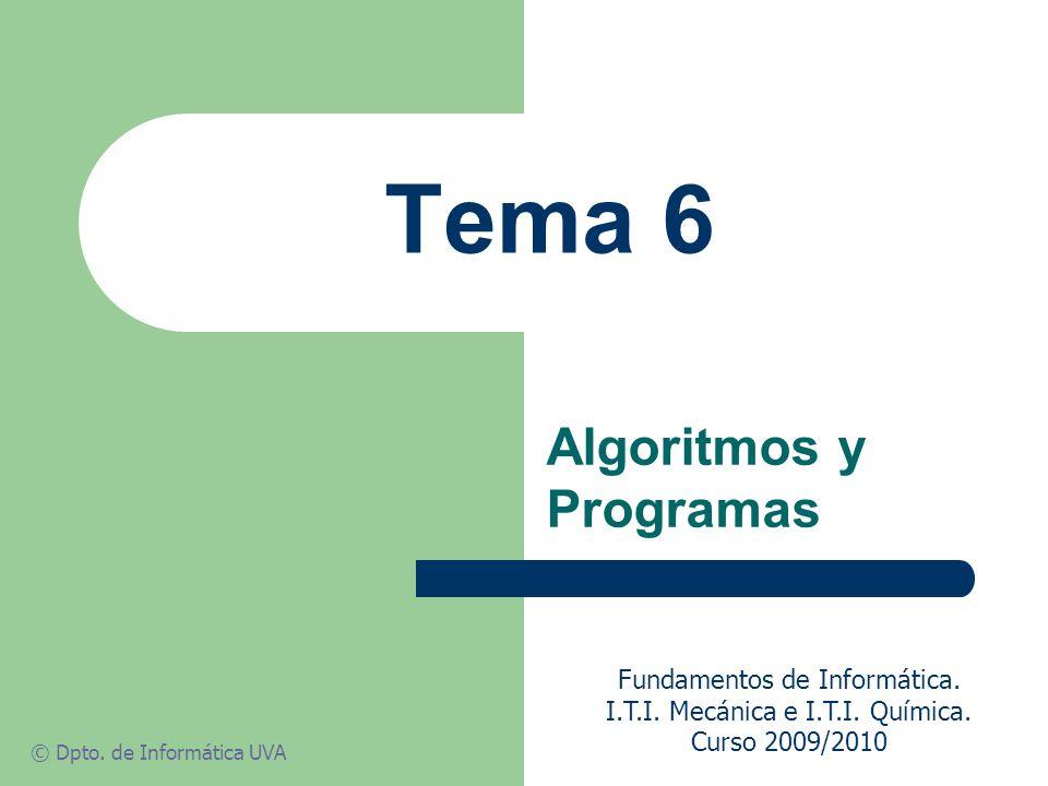 Tema 6: Algoritmos y Programas 32 Programas Las instrucciones se forman con elementos o símbolos tomados de un determinado repertorio, y se construyen siguiendo unas reglas precisas.
