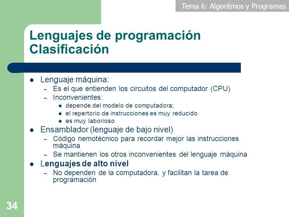 Tema 6: Algoritmos y Programas 34 Lenguajes de programación Clasificación Lenguaje máquina: – Es el que entienden los circuitos del computador (CPU) –