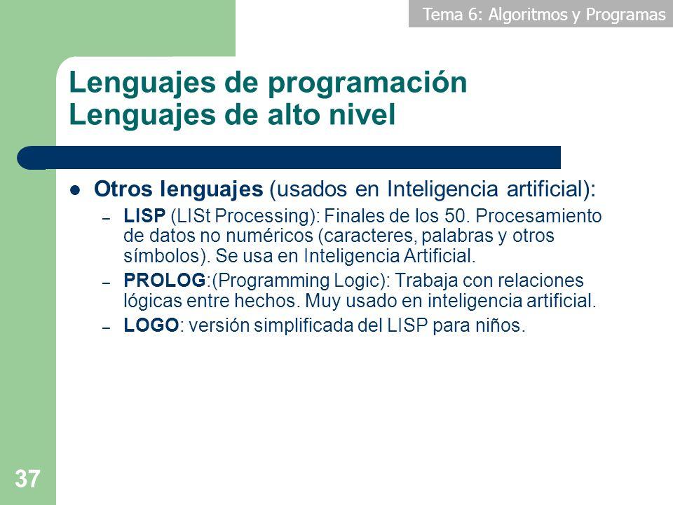 Tema 6: Algoritmos y Programas 37 Lenguajes de programación Lenguajes de alto nivel Otros lenguajes (usados en Inteligencia artificial): – LISP (LISt