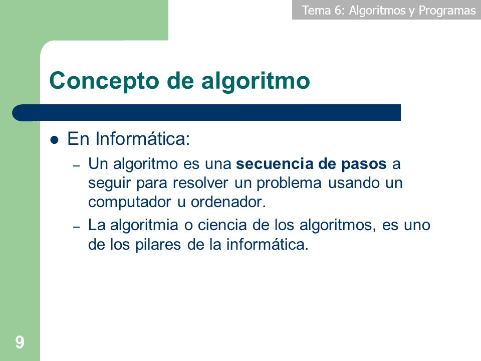 Tema 6: Algoritmos y Programas 30 Contenidos 1.Introducción 2.Definiciones básicas 3.Lenguajes de representación algorítmica 4.Ejemplos de algoritmo 5.Programas 6.Lenguajes de programación 7.El proceso de programación 8.Introducción al lenguaje C