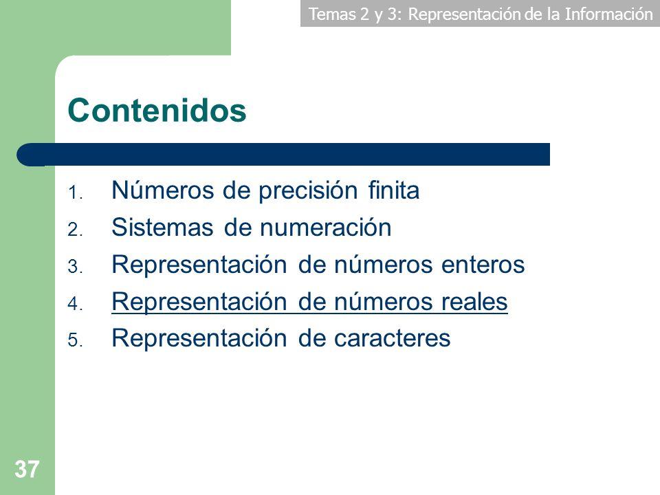 Temas 2 y 3: Representación de la Información 37 Contenidos 1. Números de precisión finita 2. Sistemas de numeración 3. Representación de números ente