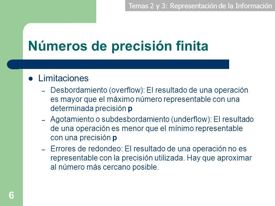 Temas 2 y 3: Representación de la Información 6 Números de precisión finita Limitaciones – Desbordamiento (overflow): El resultado de una operación es