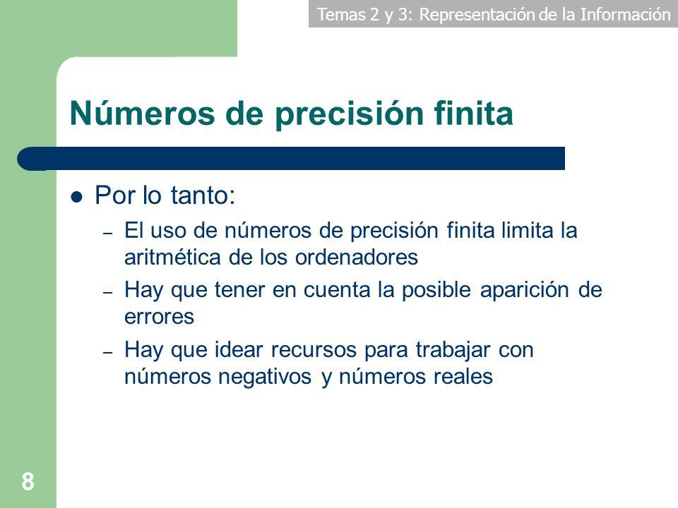Temas 2 y 3: Representación de la Información 8 Números de precisión finita Por lo tanto: – El uso de números de precisión finita limita la aritmética