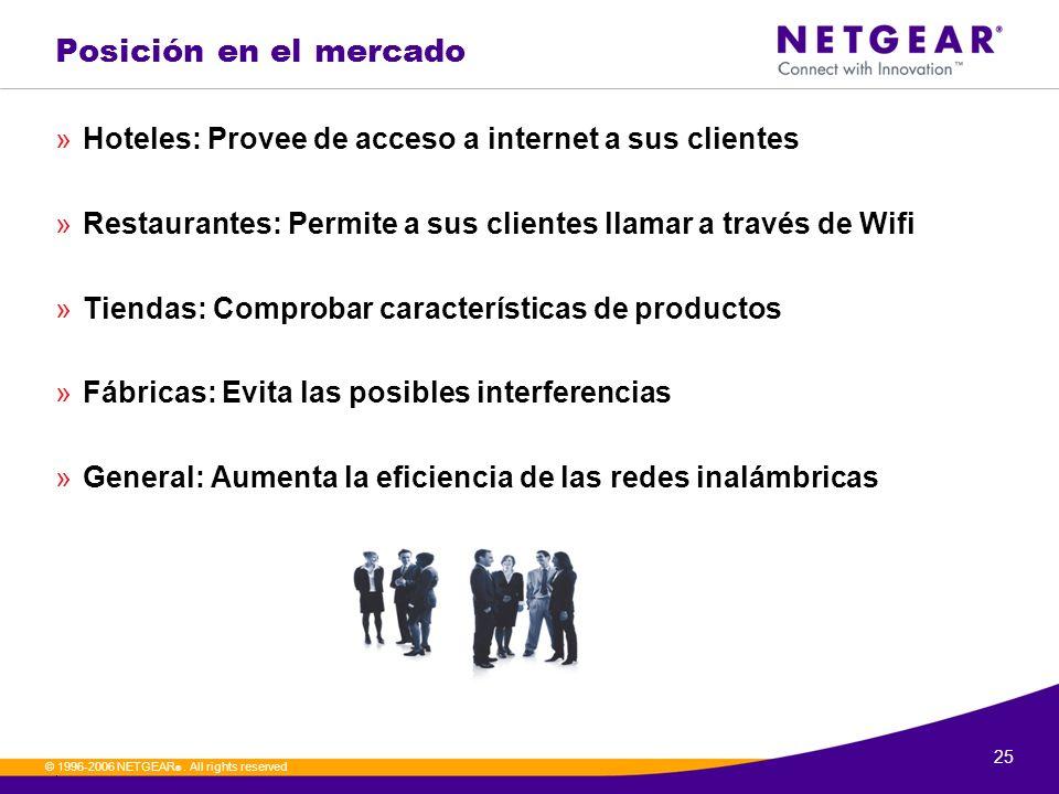 25. © 1996-2006 NETGEAR ®. All rights reserved Posición en el mercado »Hoteles: Provee de acceso a internet a sus clientes »Restaurantes: Permite a su