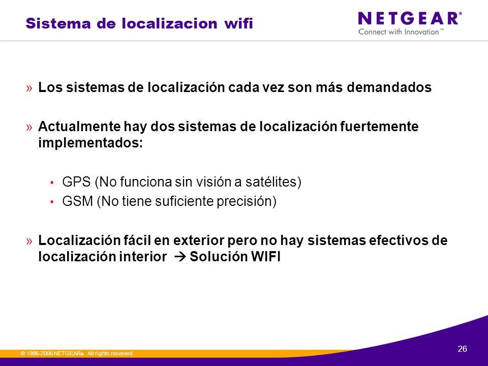 26. © 1996-2006 NETGEAR ®. All rights reserved Sistema de localizacion wifi »Los sistemas de localización cada vez son más demandados »Actualmente hay