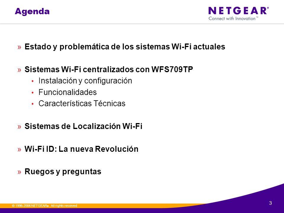 3. © 1996-2006 NETGEAR ®. All rights reserved Agenda »Estado y problemática de los sistemas Wi-Fi actuales »Sistemas Wi-Fi centralizados con WFS709TP