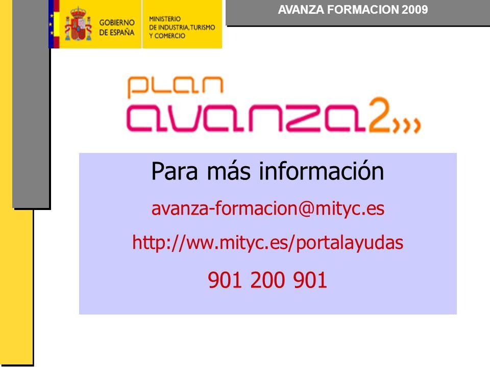AVANZA FORMACION 2009 Para más información avanza-formacion@mityc.es http://ww.mityc.es/portalayudas 901 200 901