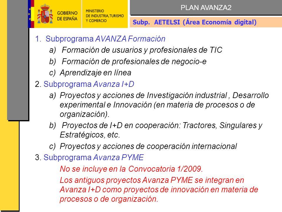 AVANZA FORMACION 2009 1.Subprograma AVANZA Formación a) Formación de usuarios y profesionales de TIC b) Formación de profesionales de negocio-e c)Aprendizaje en línea 2.