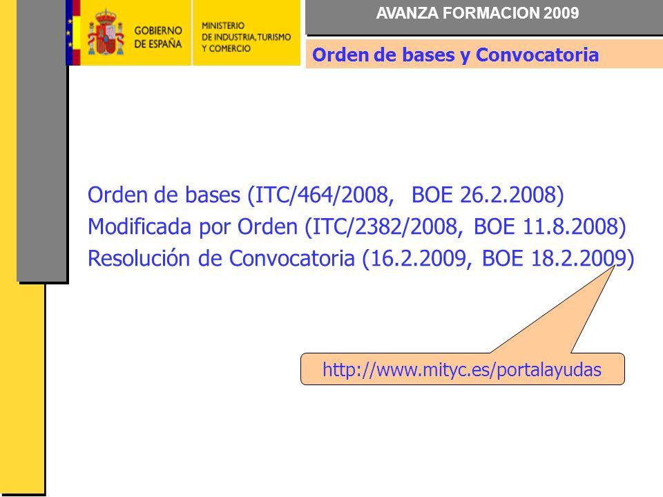 AVANZA FORMACION 2009 Orden de bases (ITC/464/2008, BOE 26.2.2008) Modificada por Orden (ITC/2382/2008, BOE 11.8.2008) Resolución de Convocatoria (16.2.2009, BOE 18.2.2009) Orden de bases y Convocatoria http://www.mityc.es/portalayudas