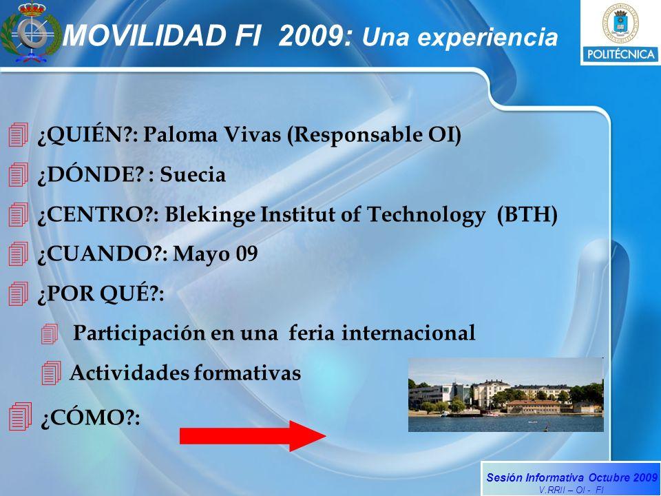 Sesión Informativa Octubre 2009 V.RRII – OI - FI MOVILIDAD FI 2009: Una experiencia ¿QUIÉN : Paloma Vivas (Responsable OI) ¿DÓNDE.