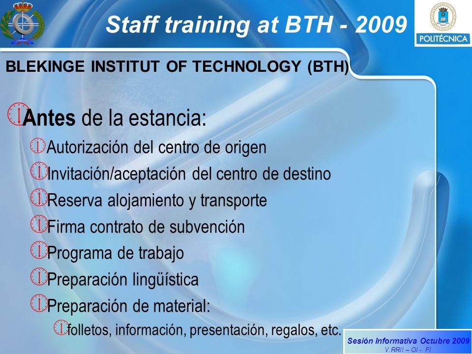 Sesión Informativa Octubre 2009 V.RRII – OI - FI Staff training at BTH - 2009 Antes de la estancia: Autorización del centro de origen Invitación/acept