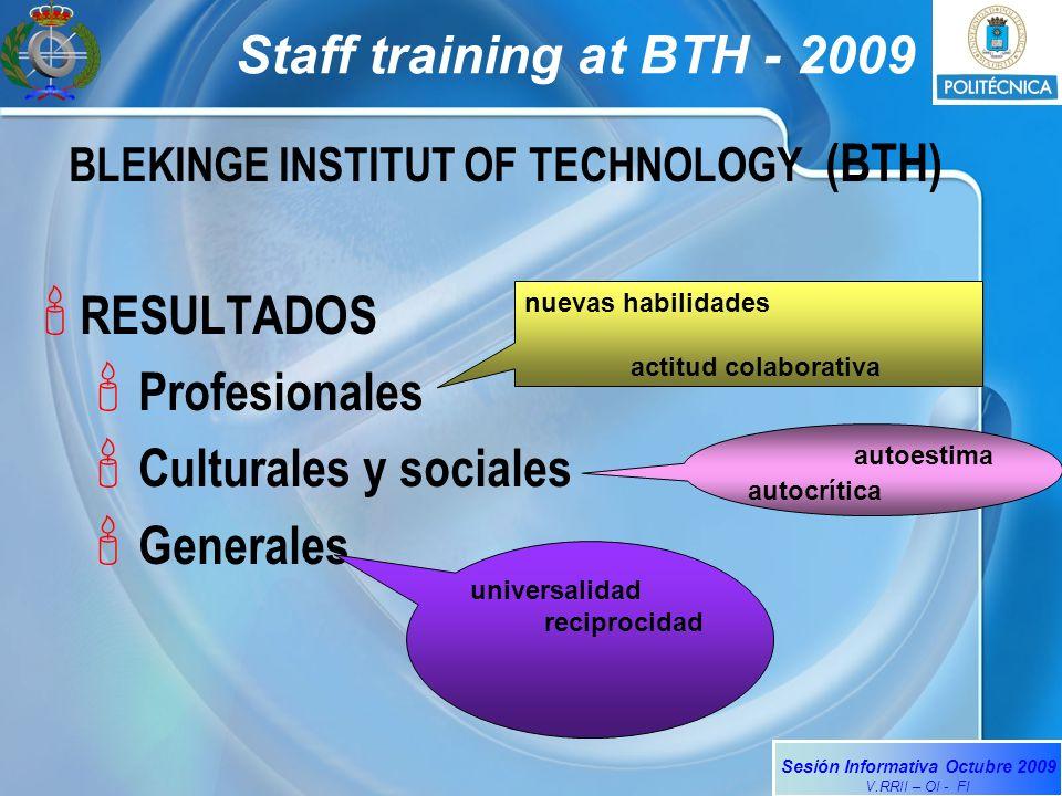 Sesión Informativa Octubre 2009 V.RRII – OI - FI Staff training at BTH - 2009 BLEKINGE INSTITUT OF TECHNOLOGY (BTH) RESULTADOS Profesionales Culturales y sociales Generales nuevas habilidades actitud colaborativa autoestima autocrítica universalidad reciprocidad