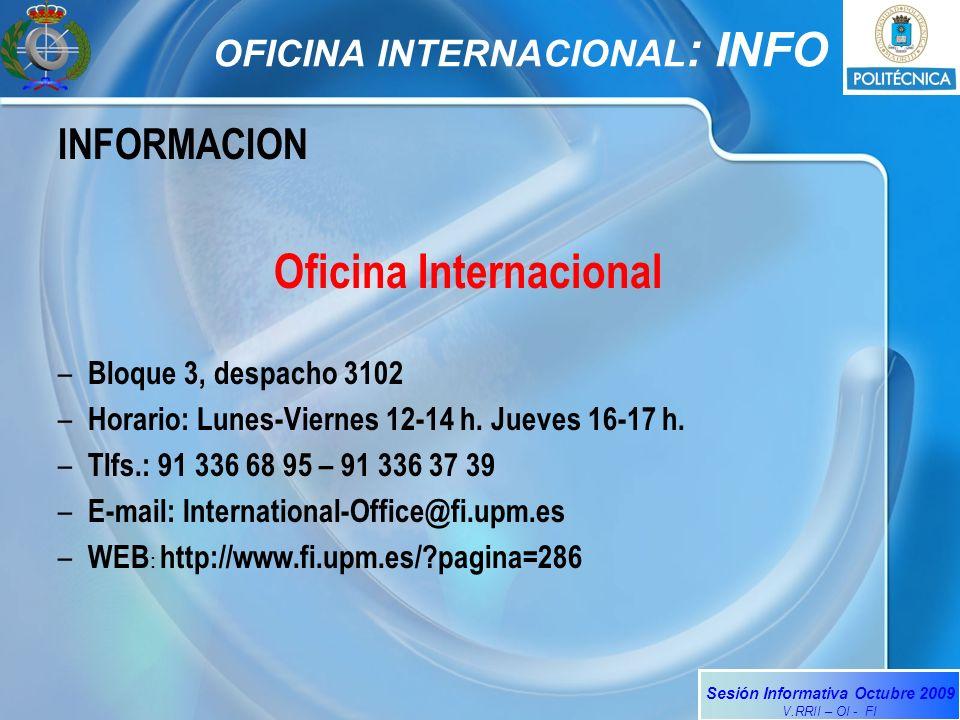 Sesión Informativa Octubre 2009 V.RRII – OI - FI OFICINA INTERNACIONAL : INFO INFORMACION Oficina Internacional – Bloque 3, despacho 3102 – Horario: L