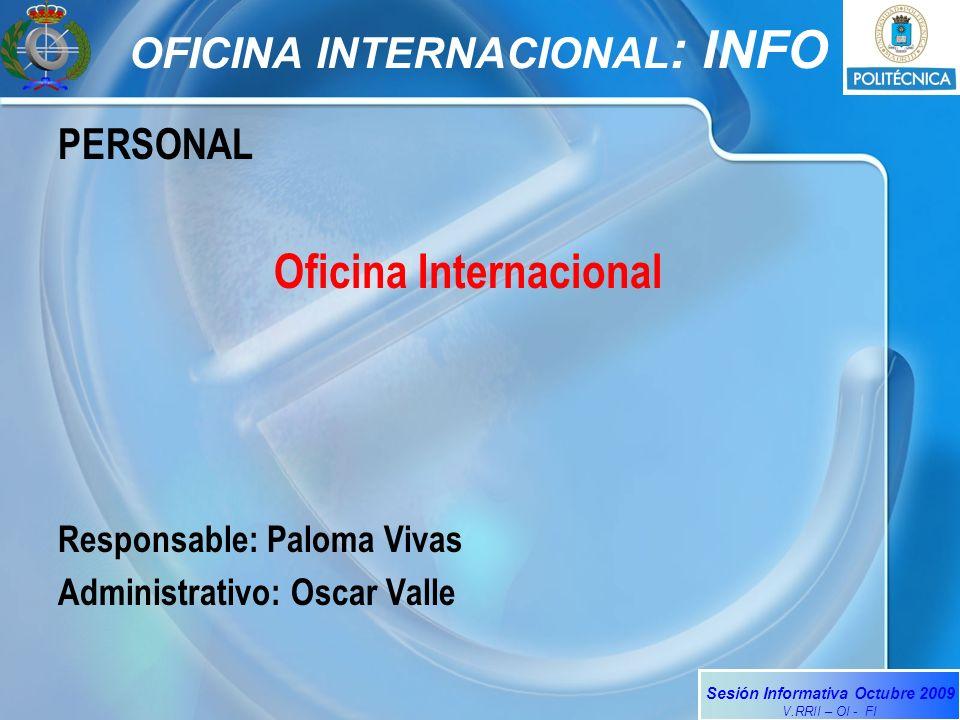 Sesión Informativa Octubre 2009 V.RRII – OI - FI OFICINA INTERNACIONAL : INFO PERSONAL Oficina Internacional Responsable: Paloma Vivas Administrativo: