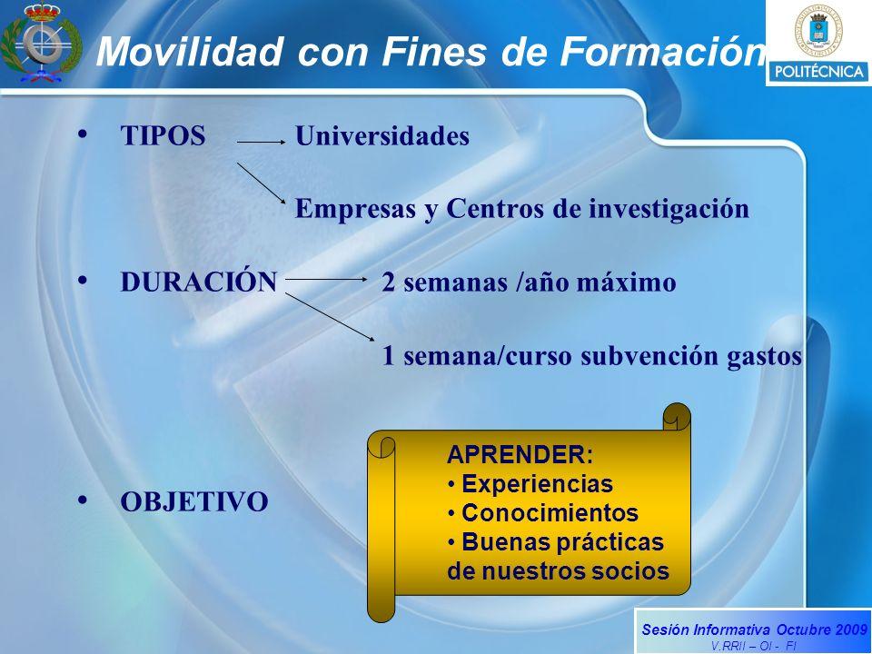 Sesión Informativa Octubre 2009 V.RRII – OI - FI Movilidad con Fines de Formación TIPOS Universidades Empresas y Centros de investigación DURACIÓN2 se