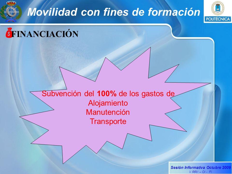 Sesión Informativa Octubre 2009 V.RRII – OI - FI Movilidad con fines de formación FINANCIACIÓN Subvención del 100% de los gastos de Alojamiento Manute