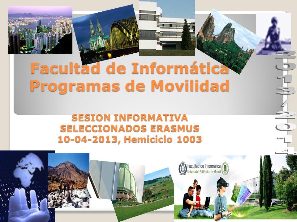 Facultad de Informática Programas de Movilidad SESION INFORMATIVA SELECCIONADOS ERASMUS 10-04-2013, Hemiciclo 1003