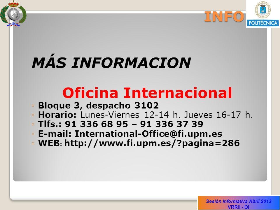 Sesión Informativa Abril 2013 VRRII - OI INFO MÁS INFORMACION Oficina Internacional Bloque 3, despacho 3102 Horario: Lunes-Viernes 12-14 h.