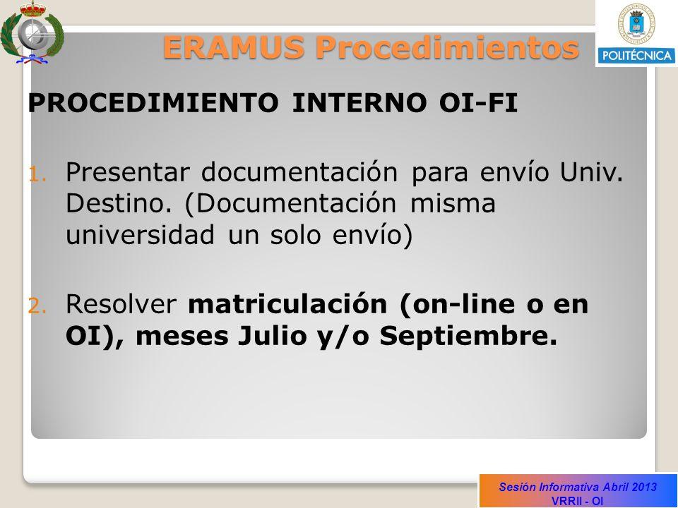 Sesión Informativa Abril 2013 VRRII - OI ERAMUS Procedimientos PROCEDIMIENTO INTERNO OI-FI 1.
