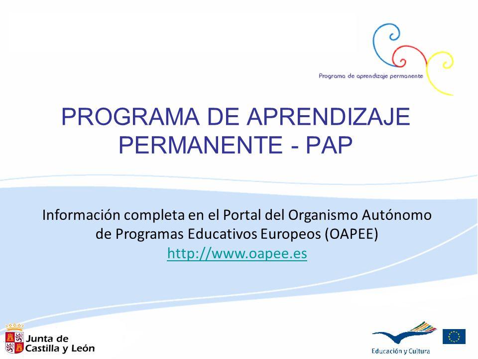 PROGRAMA DE APRENDIZAJE PERMANENTE - PAP Información completa en el Portal del Organismo Autónomo de Programas Educativos Europeos (OAPEE) http://www.