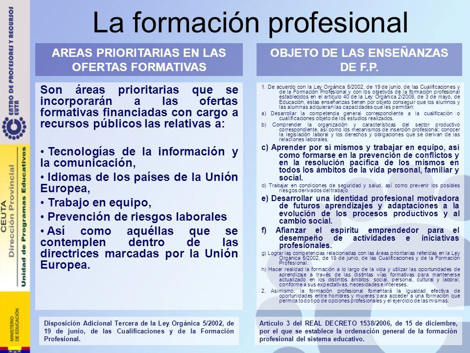 La formación profesional 1. De acuerdo con la Ley Orgánica 5/2002, de 19 de junio, de las Cualificaciones y de la Formación Profesional y con los obje