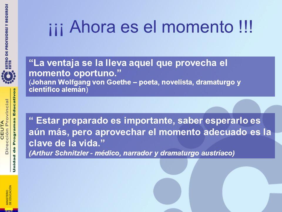 ¡¡¡ Ahora es el momento !!! La ventaja se la lleva aquel que provecha el momento oportuno. (Johann Wolfgang von Goethe – poeta, novelista, dramaturgo