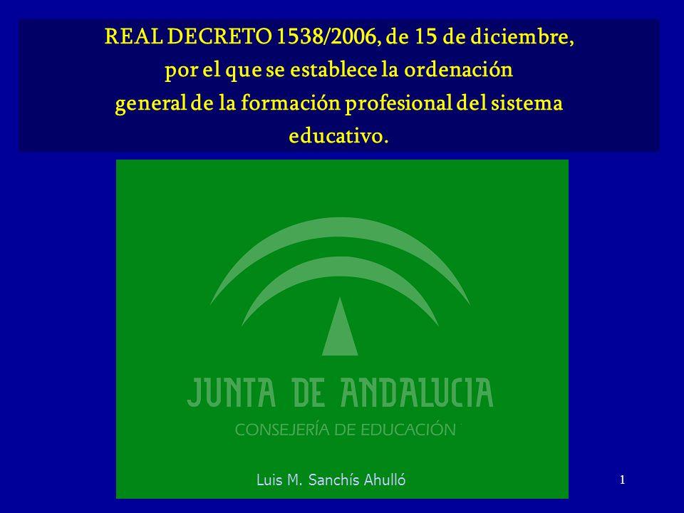 1 REAL DECRETO 1538/2006, de 15 de diciembre, por el que se establece la ordenación general de la formación profesional del sistema educativo. Luis M.