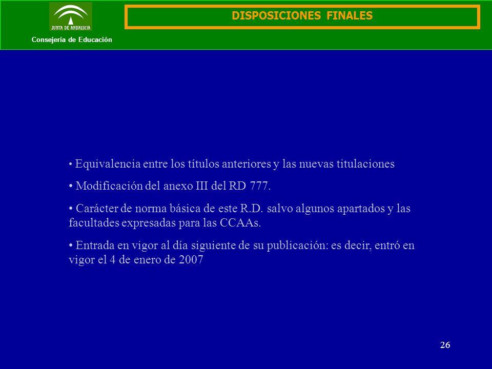 26 Consejería de Educación DISPOSICIONES FINALES Equivalencia entre los títulos anteriores y las nuevas titulaciones Modificación del anexo III del RD 777.