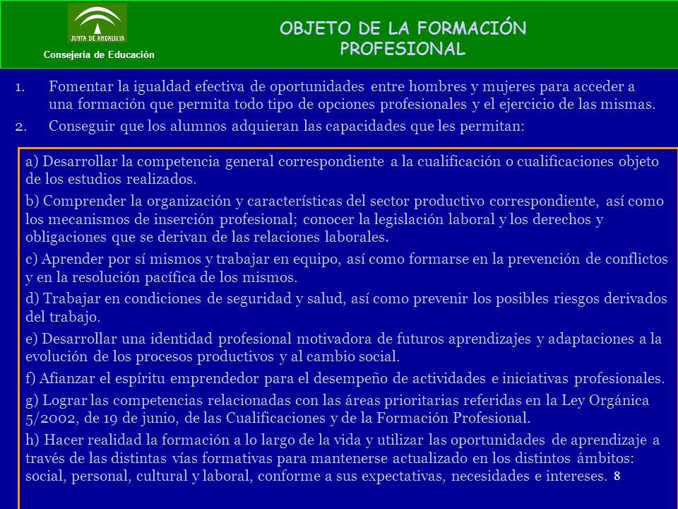 8 Consejería de Educación OBJETO DE LA FORMACIÓN PROFESIONAL 1.Fomentar la igualdad efectiva de oportunidades entre hombres y mujeres para acceder a u