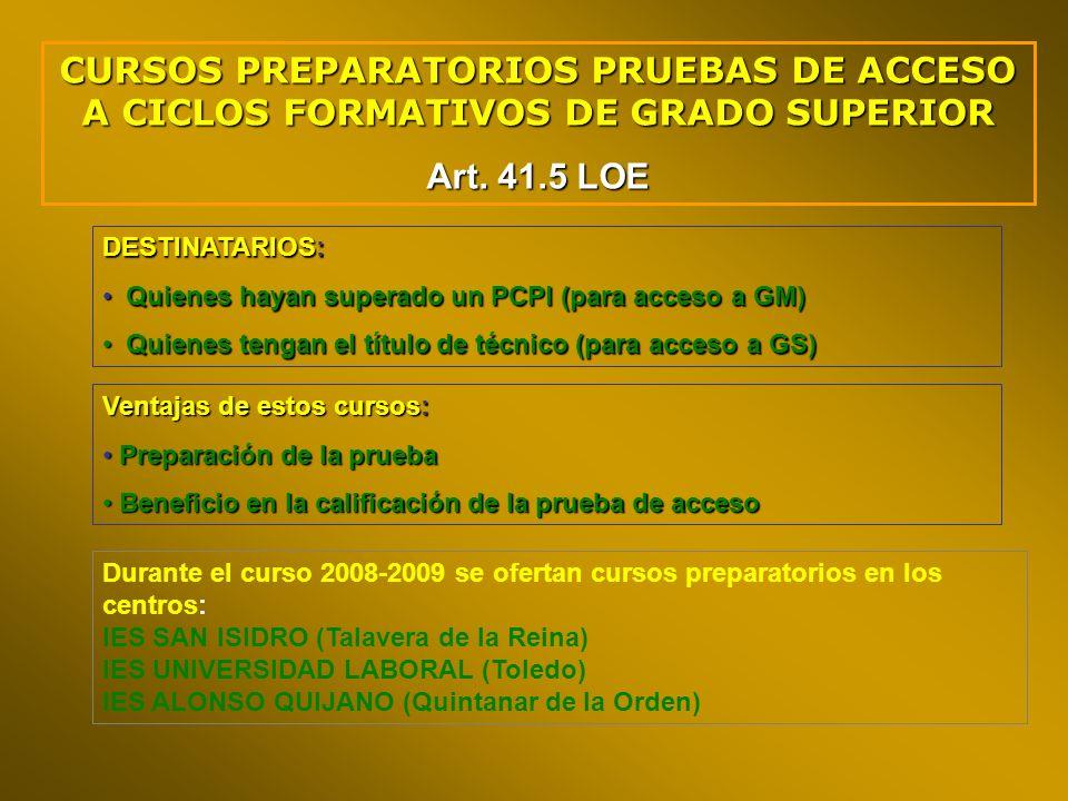 CURSOS PREPARATORIOS PRUEBAS DE ACCESO A CICLOS FORMATIVOS DE GRADO SUPERIOR Art. 41.5 LOE DESTINATARIOS: Quienes hayan superado un PCPI (para acceso
