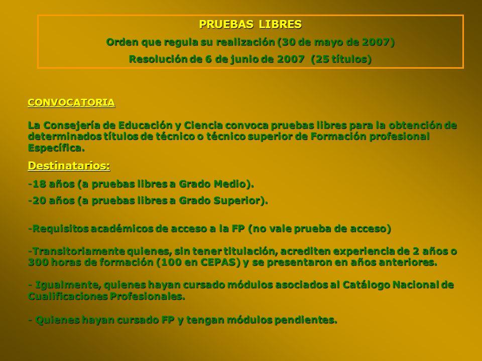 PRUEBAS LIBRES Orden que regula su realización (30 de mayo de 2007) Resolución de 6 de junio de 2007 (25 títulos) CONVOCATORIA La Consejería de Educac