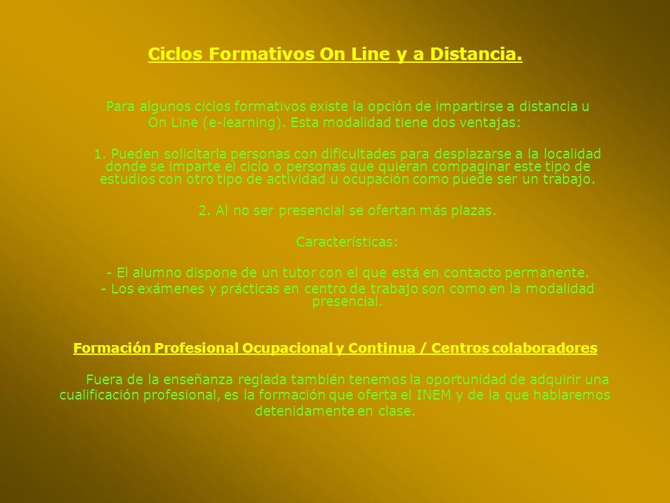 Ciclos Formativos On Line y a Distancia. Para algunos ciclos formativos existe la opción de impartirse a distancia u On Line (e-learning). Esta modali