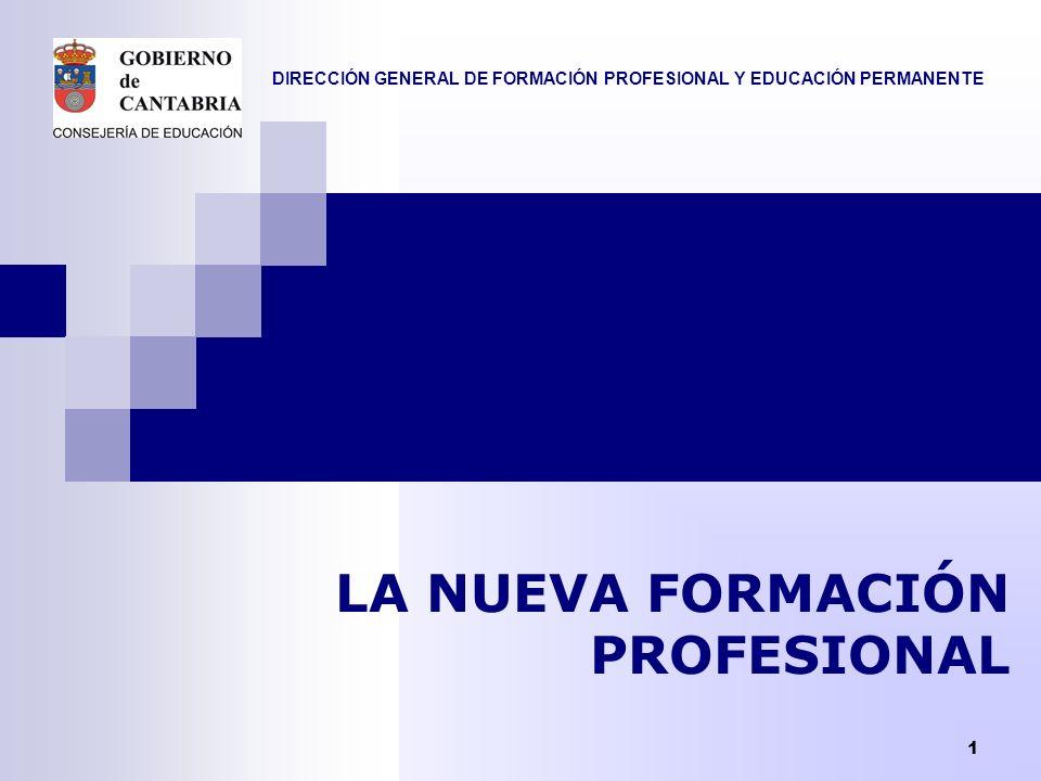 DIRECCIÓN GENERAL DE FORMACIÓN PROFESIONAL Y EDUCACIÓN PERMANENTE 1 LA NUEVA FORMACIÓN PROFESIONAL