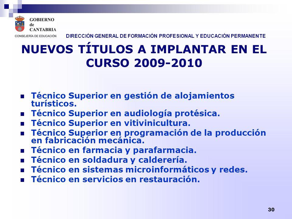 DIRECCIÓN GENERAL DE FORMACIÓN PROFESIONAL Y EDUCACIÓN PERMANENTE 30 NUEVOS TÍTULOS A IMPLANTAR EN EL CURSO 2009-2010 Técnico Superior en gestión de a