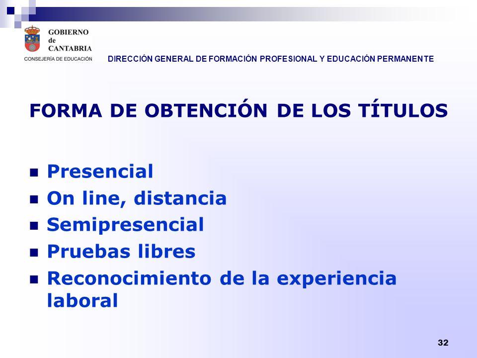 DIRECCIÓN GENERAL DE FORMACIÓN PROFESIONAL Y EDUCACIÓN PERMANENTE 32 FORMA DE OBTENCIÓN DE LOS TÍTULOS Presencial On line, distancia Semipresencial Pr
